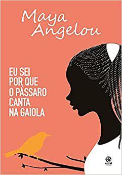 Eu sei porque o pássaro canta na gaiola, de Maya Angelou