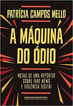 Maquina do ódio, da Patricia Campos Mello