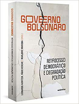 Governo Bolsonaro: retrocesso democrático e degradação política, do Leonardo Avritzer