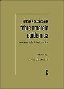 História e descrição da febre amarela epidêmica que grassou no Rio de Janeiro em 1850 José Pereira Rego