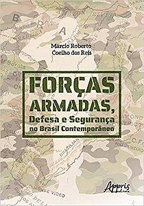 Forças Armadas, Defesa E Segurança No Brasil Contemporâneo por Márcio Roberto Coelho Dos Reis