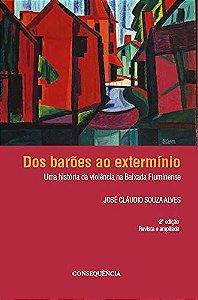 Dos Barões Ao Extermínio Uma História Da Violência Na Baixada Fluminense