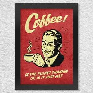 Poster Coffee is The Planet Shaking or is it Just Me