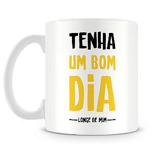 Caneca Personalizada Tenha Um Bom Dia Longe de Mim