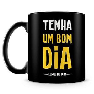 Caneca Personalizada Tenha Um Bom Dia Longe de Mim (100% Preta)
