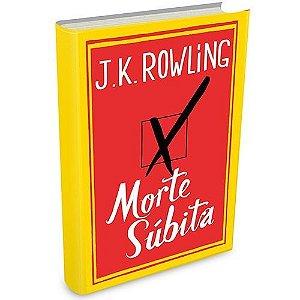 JK Rowling - Morte Súbita - Edição Brasileira