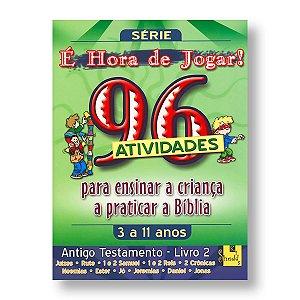 É HORA DE JOGAR - V.2 ANTIGO TESTAMENTO - JUÍZES A JONAS - 96 ATIVIDADES (3 A 11 ANOS)