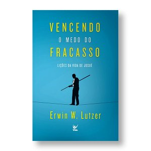 VENCENDO O MEDO DO FRACASSO - ERWIN W. LUTZER
