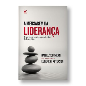 A MENSAGEM DA LIDERANÇA - DANIEL SOUTHERN / EUGENE H. PETERSON