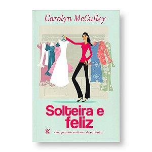 SOLTEIRA E FELIZ - CAROLYN MCCULLEY
