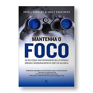 MANTENHA O FOCO - GREG L. HAWKINS & CALLY PARKINSON