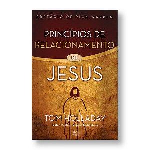 PRINCÍPIOS DE RELACIONAMENTO DE JESUS - TOM HOLLADAY
