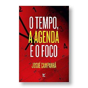 O TEMPO A AGENDA E O FOCO - JOSUÉ CAMPANÃ