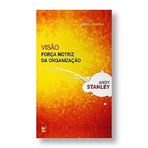 VISÃO FORÇA MOTRIZ DA ORGANIZAÇÃO - ANDY STANLEY