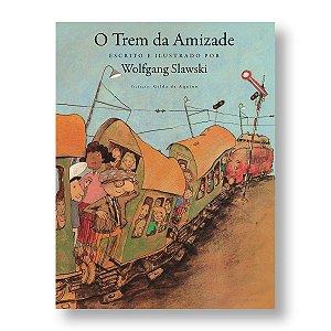 O TREM DA AMIZADE - WOLFGANG SLAWSKI