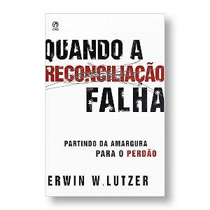 QUANDO A RECONCILIAÇÃO FALHA - ERWIN W. LUTZER