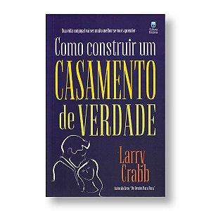 COMO CONSTRUIR UM CASAMENTO DE VERDADE