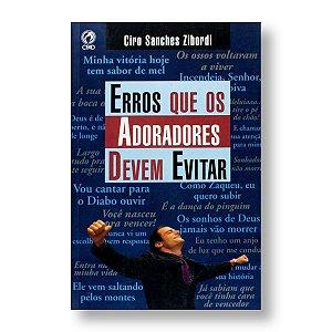 ERROS QUE OS ADORADORES DEVEM EVITAR - PR. CIRO SANCHES ZIBORDI