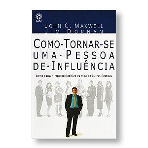 COMO TORNAR-SE UMA PESSOA DE INFLUÊNCIA - JOHN C. MAXWELL / JIM DORNAN