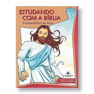 ESTUDANDO COM A BÍBLIA - 6: ENSINAMENTOS DE JESUS