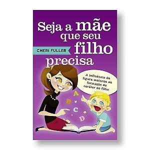 SEJA A MÃE QUE SEU FILHO PRECISA