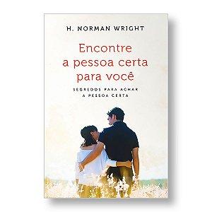 ENCONTRE A PESSOA CERTA PARA VOCÊ  - H. NORMAN WRIGHT