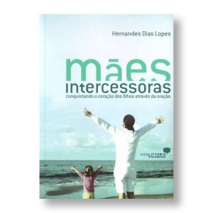 MÃES INTERCESSORAS - PR. HERNANDES LOPES