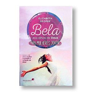 BELA AOS OLHOS DE DEUS: PARA MULHERES JOVENS - ELISABETH GEORGE