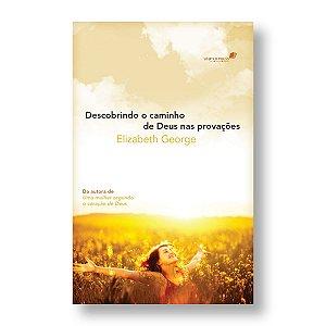 DESCOBRINDO O CAMINHO DE DEUS NAS PROVAÇÕES - ELISABETH GEORGE
