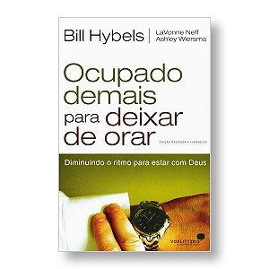 OCUPADO DEMAIS PARA DEIXAR DE ORAR - BILL HYBELS