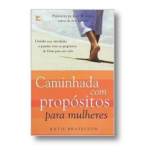 CAMINHADA COM PROPÓSITOS PARA MULHERES - KAY WARREN