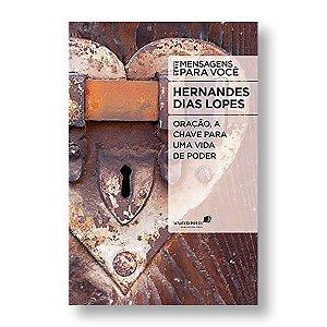 ORAÇÃO: A CHAVE PARA UMA VIDA DE PODER - PR. HERNANDES DIAS LOPES - BOLSO