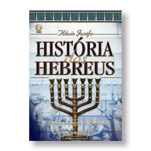 A HISTÓRIA DOS HEBREUS - FLÁVIO JOSEFO