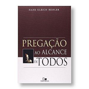PREGAÇÃO AO ALCANCE DE TODOS - HANS ULRICH REIFLER