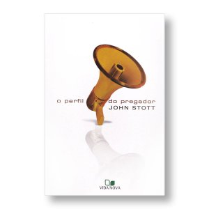 O PERFIL DO PREGADOR - JOHN STOTT