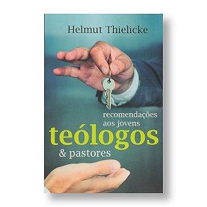 RECOMENDAÇÕES AOS JOVENS TEÓLOGOS E PASTORES - HELMUT THIELICKE