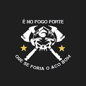 CAMISETA É NO FOGO FORTE QUE SE FORJA O AÇO BOM