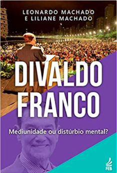 Divaldo Franco: Mediunidade ou distúrbio mental?