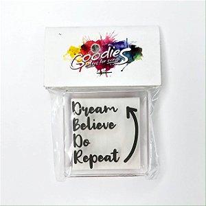 Carimbo - Dream Believe do Repeat (ScrapGoodies)