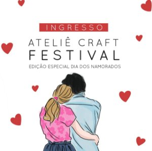 Ingresso para o Ateliê Craft Festival | Edição Dia dos namorados