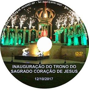 DVD- INAUGURAÇÃO DO TRONO DO SAGRADO CORAÇÃO DE JESUS (12/10/2017)
