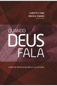 Quando Deus Fala (Alberto R. Timm, Dwain N. Esmond)