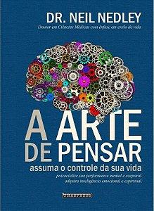 A Arte de Pensar: assuma o controle da sua vida (Neil Nedley)