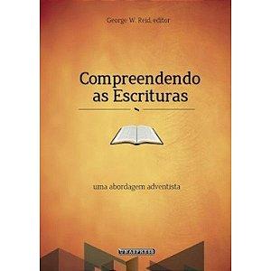 Compreendendo as Escrituras: uma abordagem adventista (George Reid)
