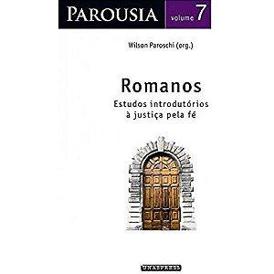 Parousia vol. 7 | Romanos: estudos introdutórios à justiça pela fé (Wilson Paroschi)