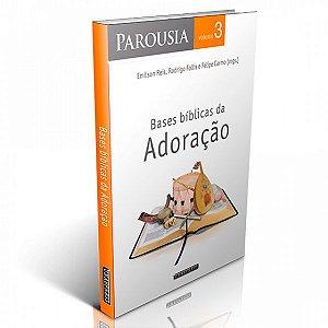 Parousia vol. 3 | Bases Bíblicas da Adoração (Emilson Reis, Rodrigo Follis, Felipe Carmo)