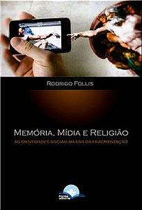 Memória, Mídia e Religião: as identidades sociais na era da fragmentação (Rodrigo Follis)