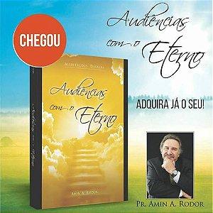 Audiências Com o Eterno - Meditação Diária (Amin A. Rodor)