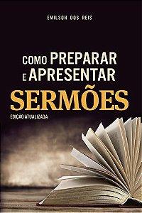 Como Preparar e Apresentar Sermões (Emilson Reis)