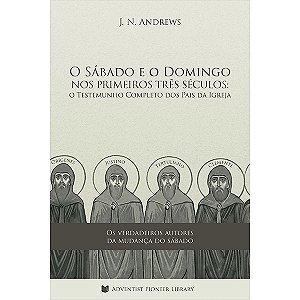 O Sábado e o Domingo nos Primeiros Três Séculos (J. N. Andrews)